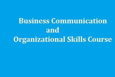 Business Communication and Organizational Skills Course